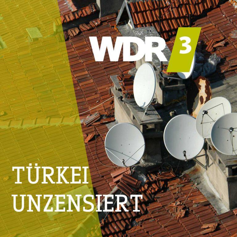 WDR 3 TÜRKEI UNZENSIERT - Offene Worte von türkischen Journalisten